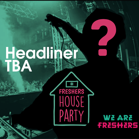 Freshers House Party: Headliner TBA